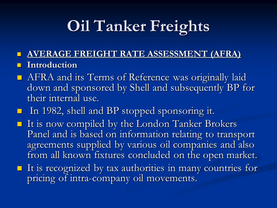 Oil Tanker Freights AVERAGE FREIGHT RATE ASSESSMENT (AFRA) AVERAGE FREIGHT RATE ASSESSMENT (AFRA) Introduction Introduction AFRA and its Terms of Refe