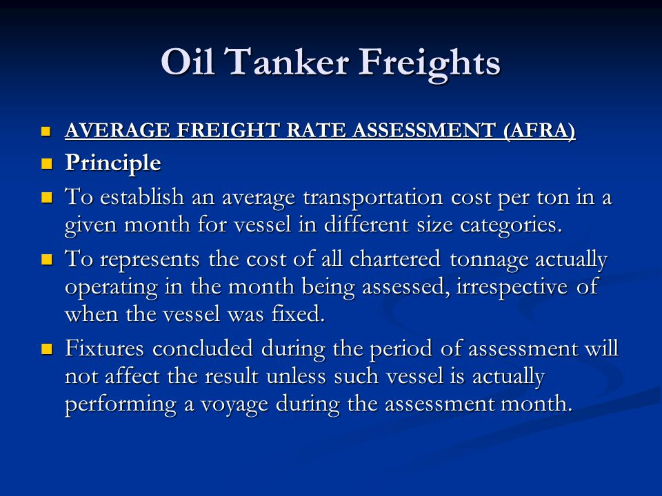 Oil Tanker Freights AVERAGE FREIGHT RATE ASSESSMENT (AFRA) AVERAGE FREIGHT RATE ASSESSMENT (AFRA) Principle Principle To establish an average transpor