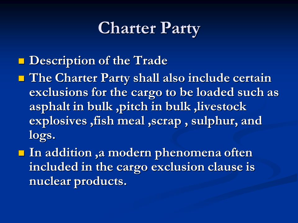 Charter Party Description of the Trade Description of the Trade The Charter Party shall also include certain exclusions for the cargo to be loaded suc