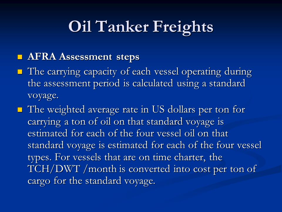 Oil Tanker Freights AFRA Assessment steps AFRA Assessment steps The carrying capacity of each vessel operating during the assessment period is calcula