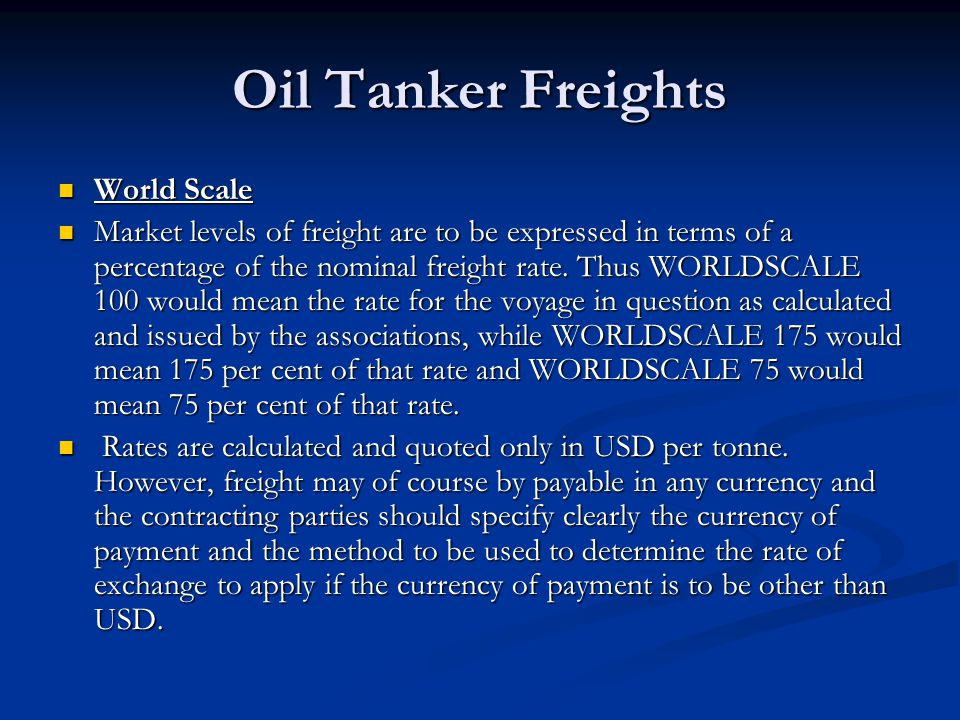 Oil Tanker Freights World Scale World Scale Market levels of freight are to be expressed in terms of a percentage of the nominal freight rate. Thus WO