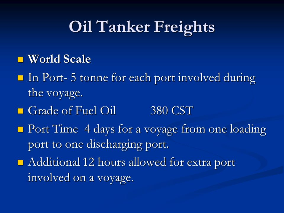 Oil Tanker Freights World Scale World Scale In Port- 5 tonne for each port involved during the voyage. In Port- 5 tonne for each port involved during