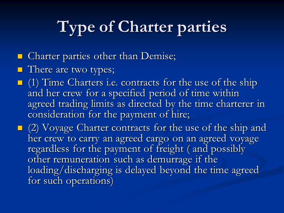 Type of Charter parties Charter parties other than Demise; Charter parties other than Demise; There are two types; There are two types; (1) Time Chart