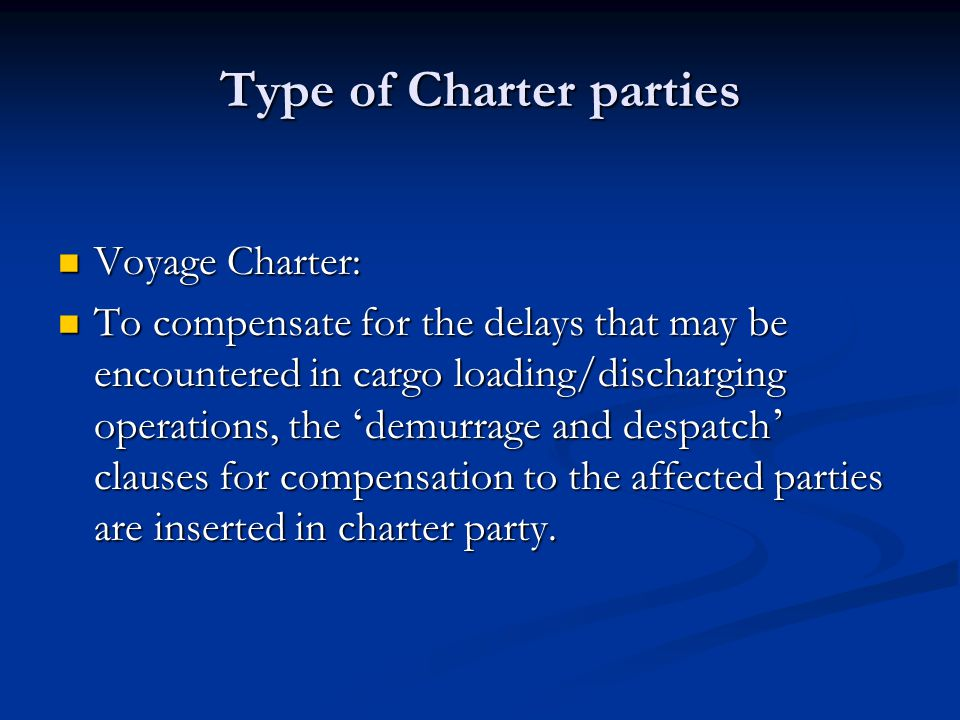 Type of Charter parties Voyage Charter: Voyage Charter: To compensate for the delays that may be encountered in cargo loading/discharging operations,
