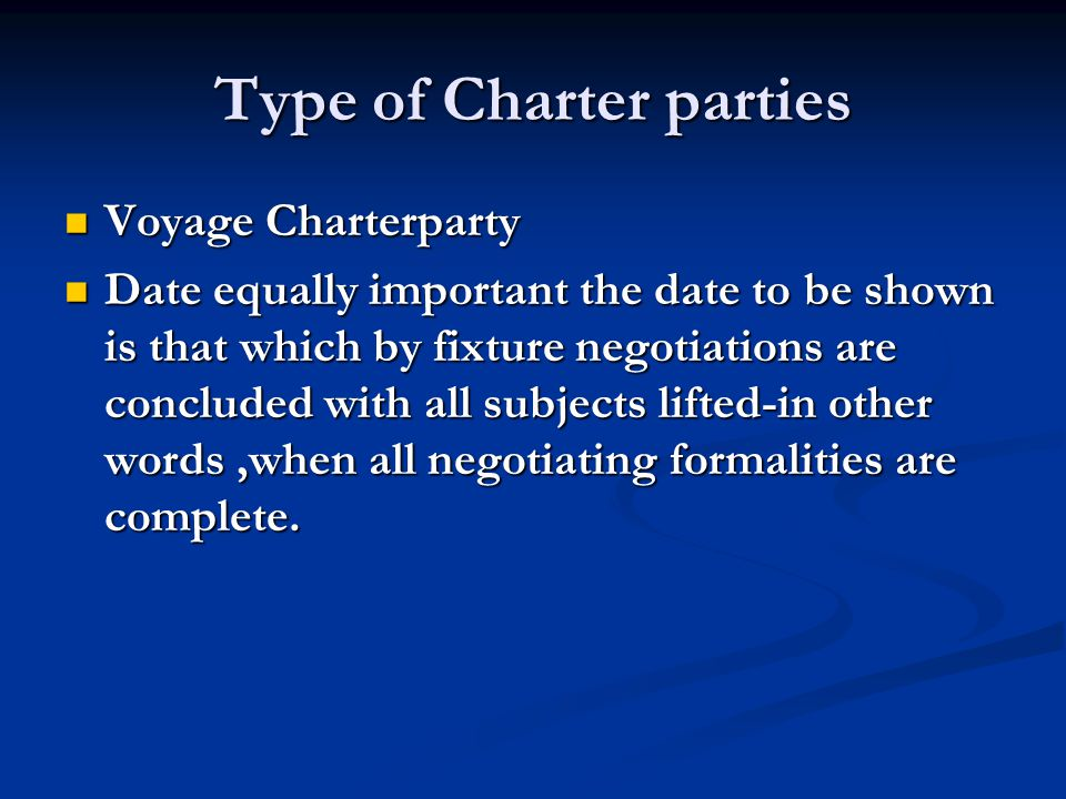 Type of Charter parties Voyage Charterparty Voyage Charterparty Date equally important the date to be shown is that which by fixture negotiations are