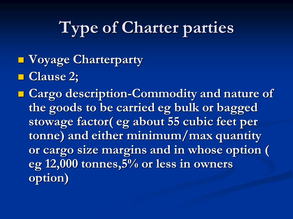 Type of Charter parties Voyage Charterparty Voyage Charterparty Clause 2; Clause 2; Cargo description-Commodity and nature of the goods to be carried