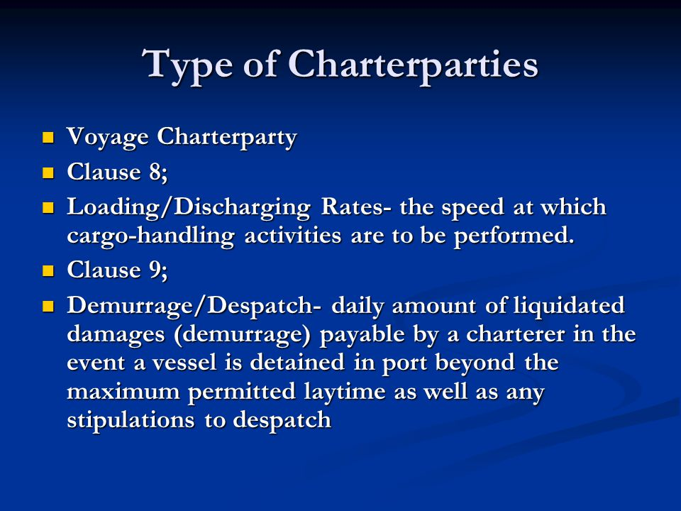 Type of Charterparties Voyage Charterparty Voyage Charterparty Clause 8; Clause 8; Loading/Discharging Rates- the speed at which cargo-handling activi