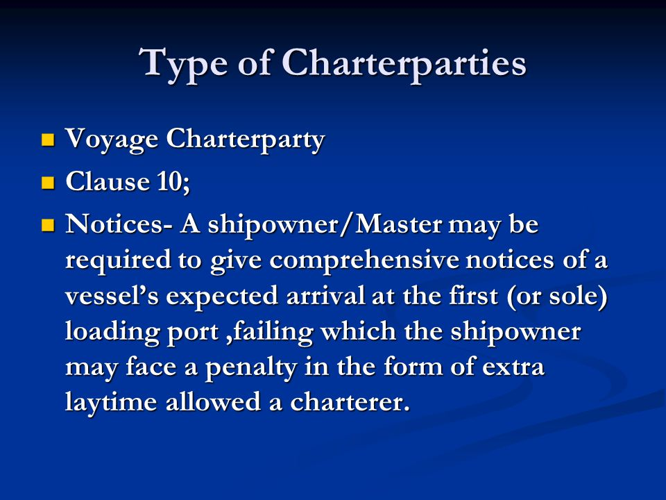 Type of Charterparties Voyage Charterparty Voyage Charterparty Clause 10; Clause 10; Notices- A shipowner/Master may be required to give comprehensive