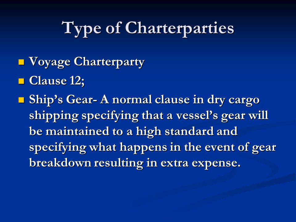 Type of Charterparties Voyage Charterparty Voyage Charterparty Clause 12; Clause 12; Ship's Gear- A normal clause in dry cargo shipping specifying tha