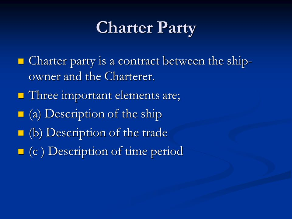 Charter Party Charter party is a contract between the ship- owner and the Charterer. Charter party is a contract between the ship- owner and the Chart