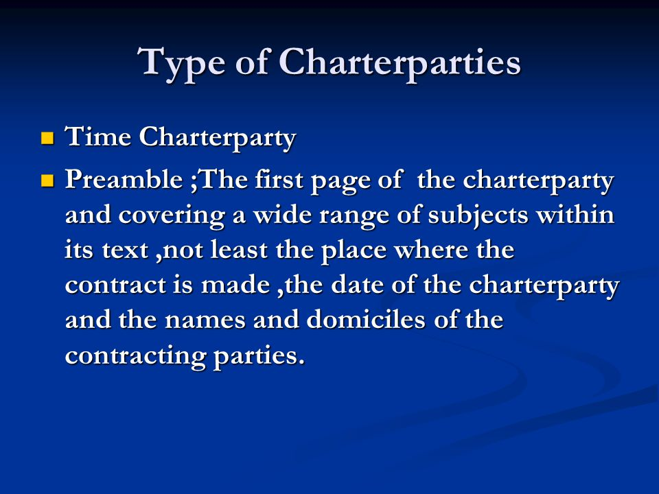 Type of Charterparties Time Charterparty Time Charterparty Preamble ;The first page of the charterparty and covering a wide range of subjects within i