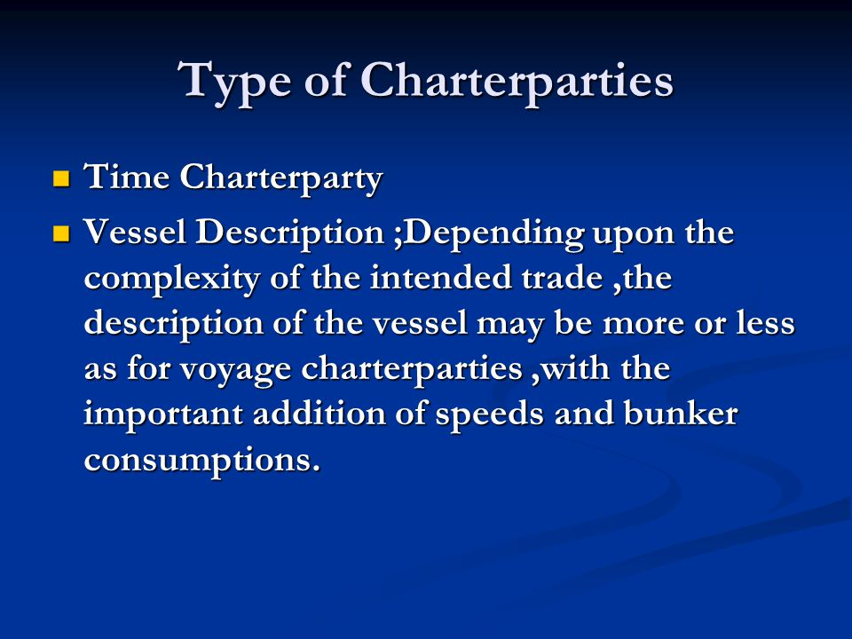 Type of Charterparties Time Charterparty Time Charterparty Vessel Description ;Depending upon the complexity of the intended trade,the description of
