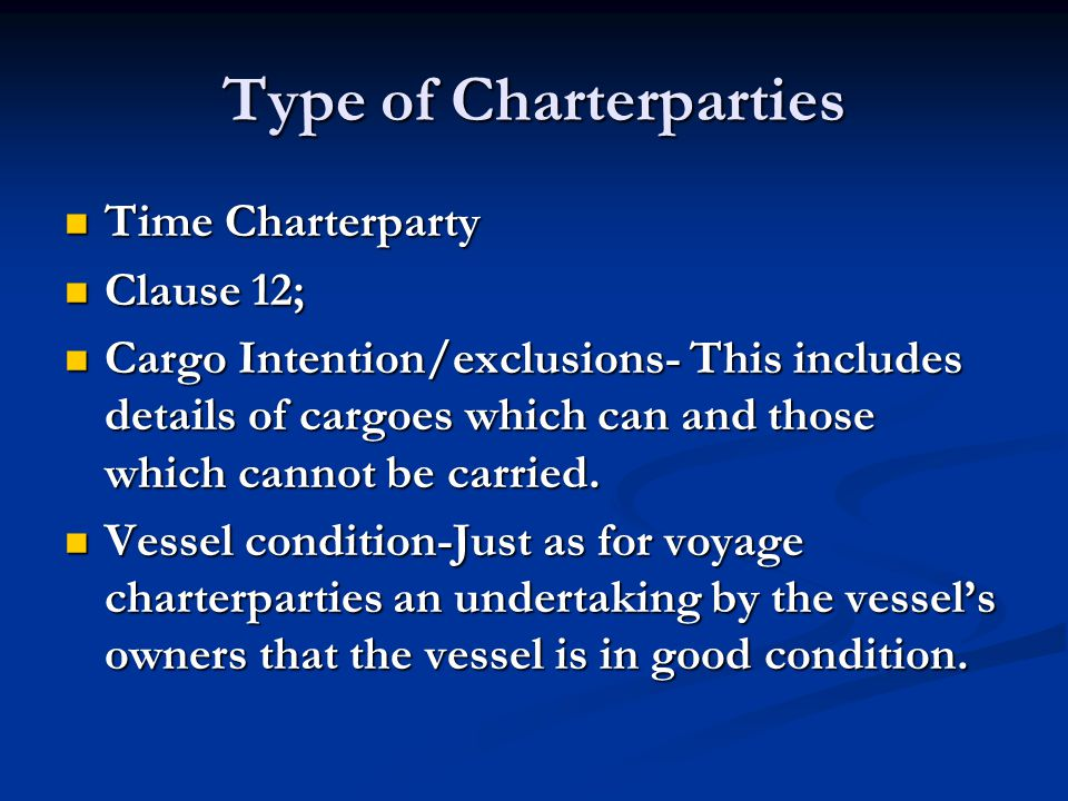 Type of Charterparties Time Charterparty Time Charterparty Clause 12; Clause 12; Cargo Intention/exclusions- This includes details of cargoes which ca