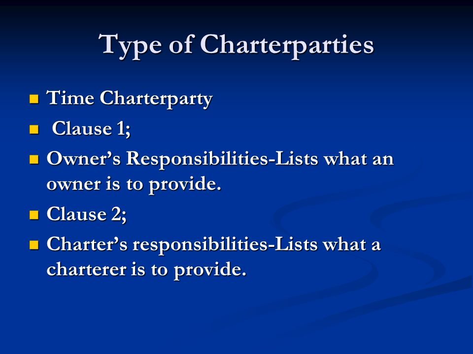Type of Charterparties Time Charterparty Time Charterparty Clause 1; Clause 1; Owner's Responsibilities-Lists what an owner is to provide. Owner's Res