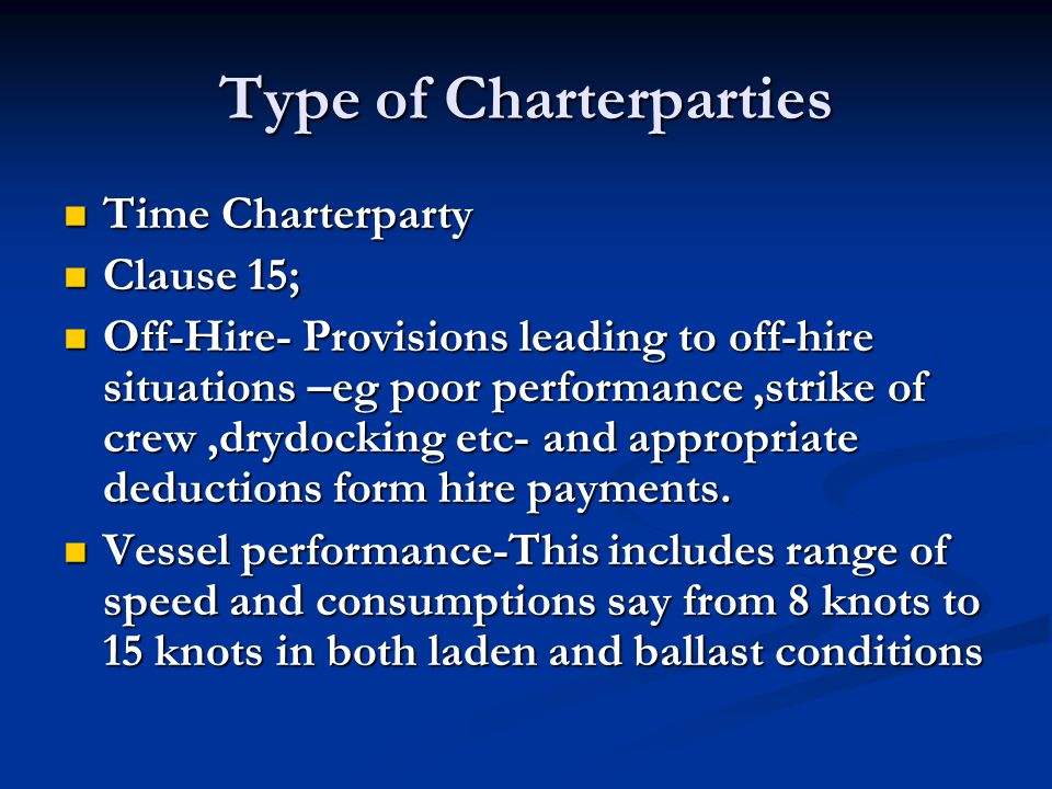 Type of Charterparties Time Charterparty Time Charterparty Clause 15; Clause 15; Off-Hire- Provisions leading to off-hire situations –eg poor performa