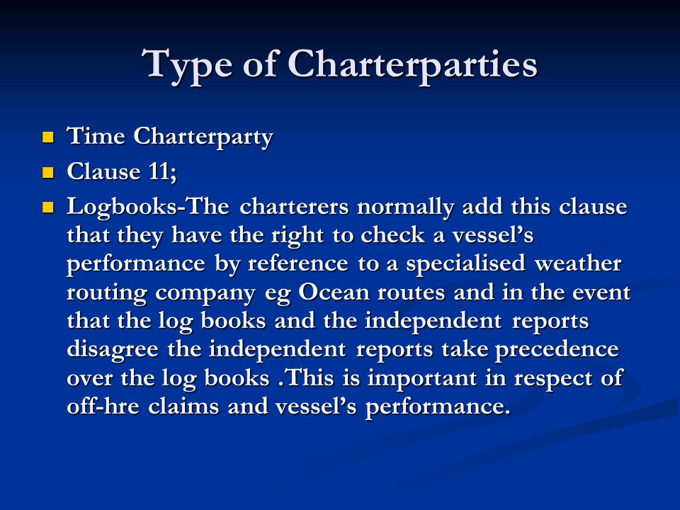 Type of Charterparties Time Charterparty Time Charterparty Clause 11; Clause 11; Logbooks-The charterers normally add this clause that they have the r