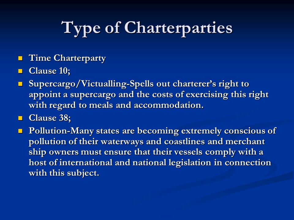 Type of Charterparties Time Charterparty Time Charterparty Clause 10; Clause 10; Supercargo/Victualling-Spells out charterer's right to appoint a supe