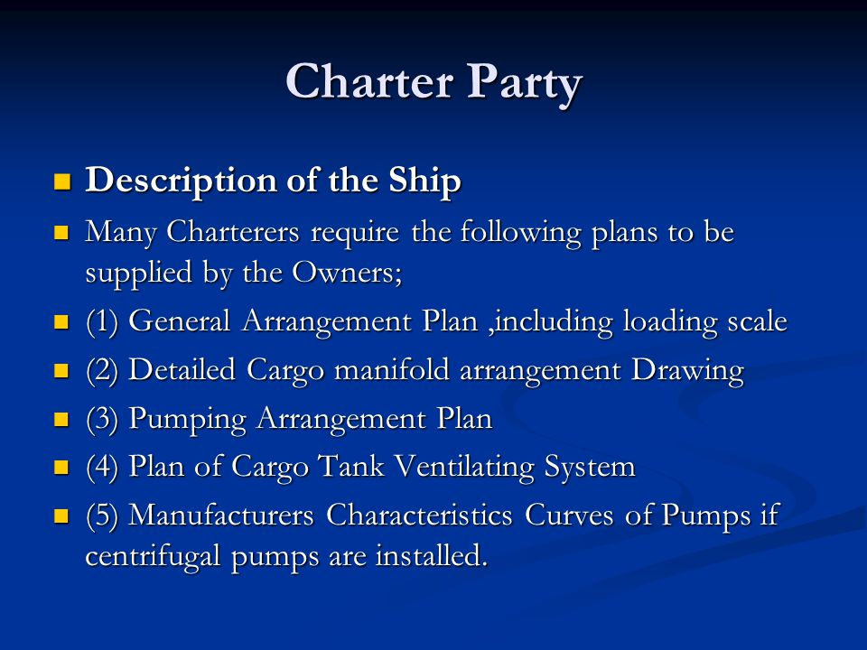 Charter Party Description of the Ship Description of the Ship Many Charterers require the following plans to be supplied by the Owners; Many Charterer
