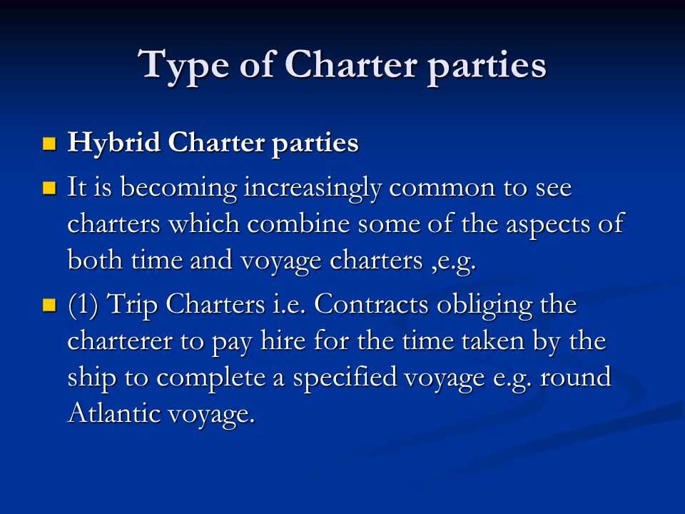 Hybrid Charter parties Hybrid Charter parties It is becoming increasingly common to see charters which combine some of the aspects of both time and vo