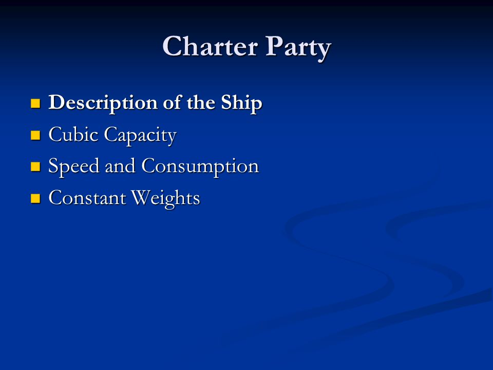 Charter Party Description of the Ship Description of the Ship Cubic Capacity Cubic Capacity Speed and Consumption Speed and Consumption Constant Weigh