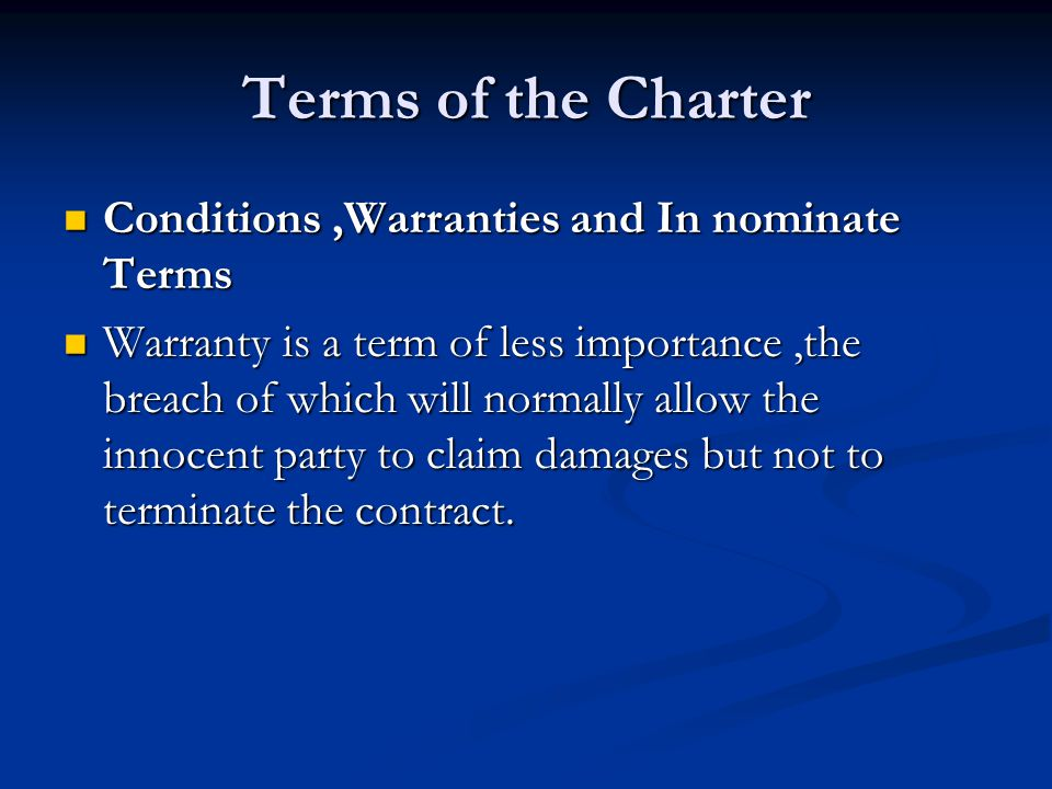 Terms of the Charter Conditions,Warranties and In nominate Terms Conditions,Warranties and In nominate Terms Warranty is a term of less importance,the