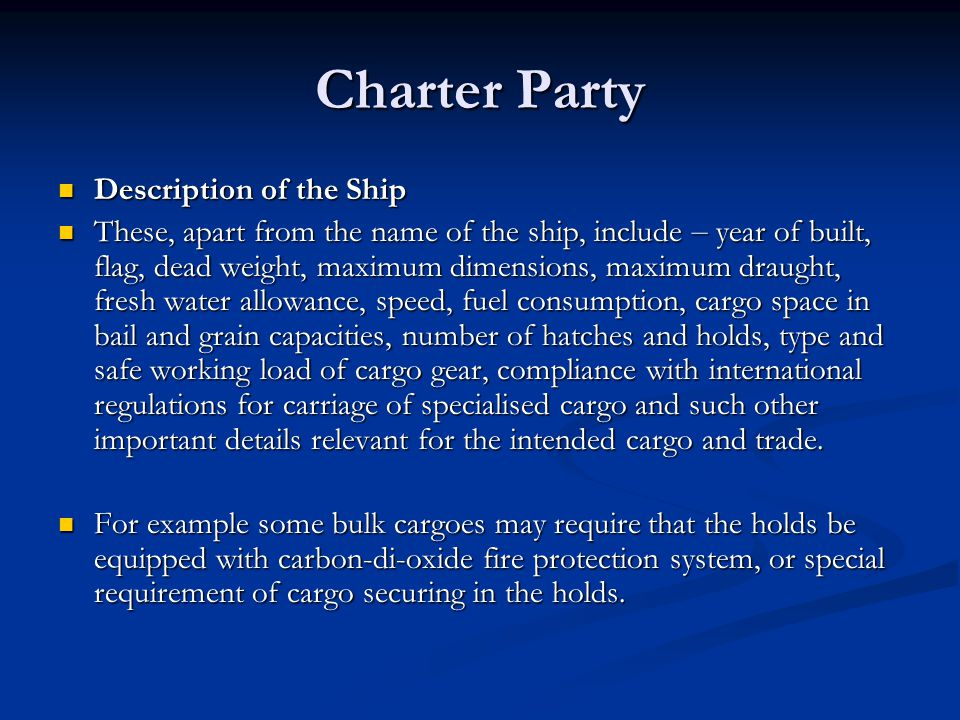 Charter Party Description of the Ship Description of the Ship These, apart from the name of the ship, include – year of built, flag, dead weight, maxi