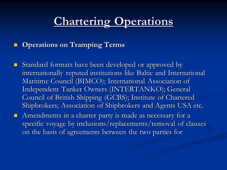 Chartering Operations Operations on Tramping Terms Operations on Tramping Terms Standard formats have been developed or approved by internationally re