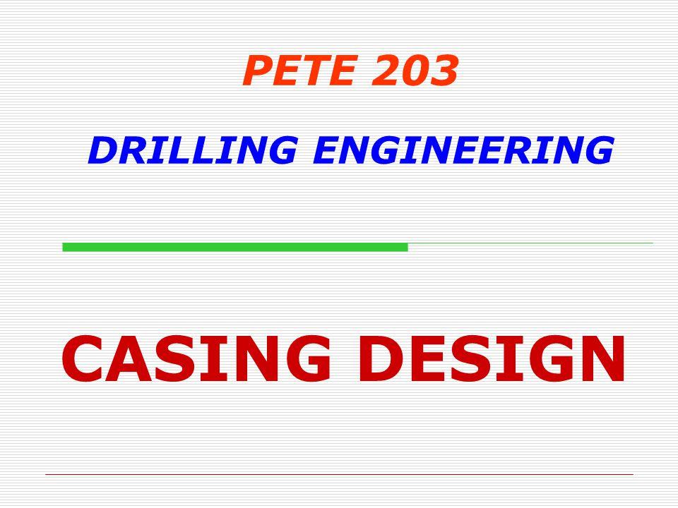 PETE 203 DRILLING ENGINEERING CASING DESIGN