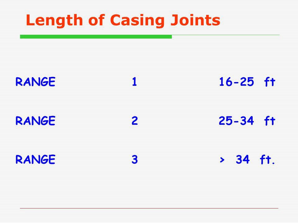 Length of Casing Joints RANGE 1 16-25 ft RANGE 2 25-34 ft RANGE 3 > 34 ft.