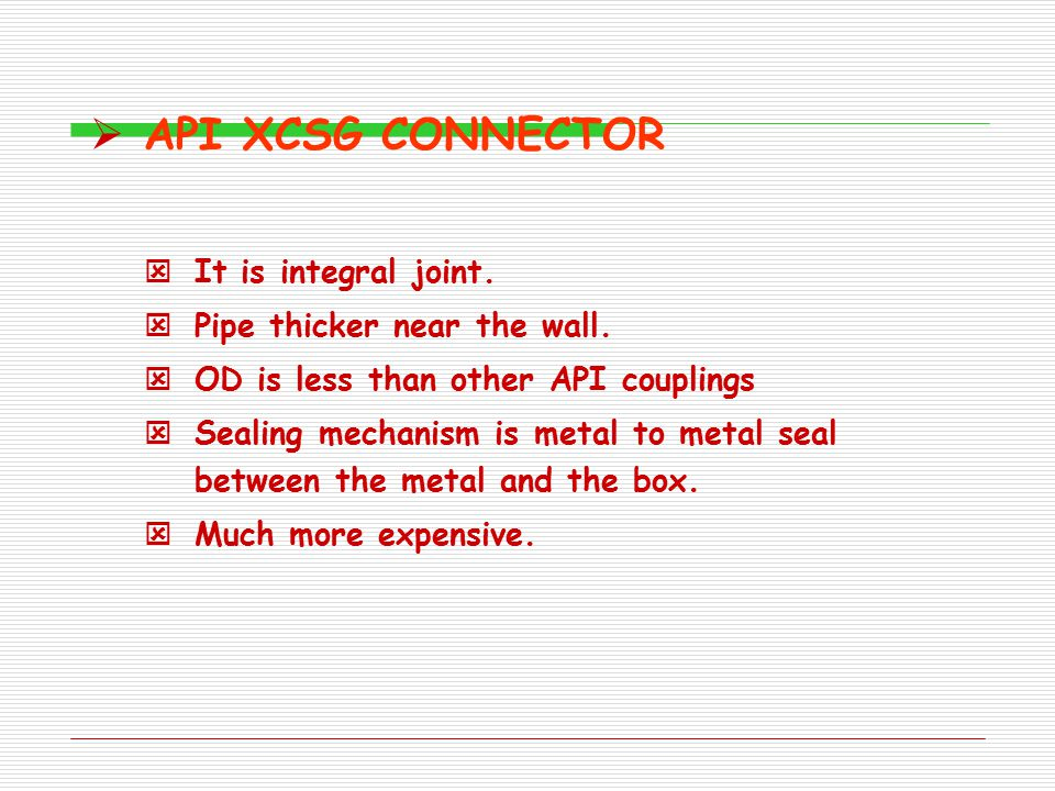  API XCSG CONNECTOR ý It is integral joint.ý Pipe thicker near the wall.