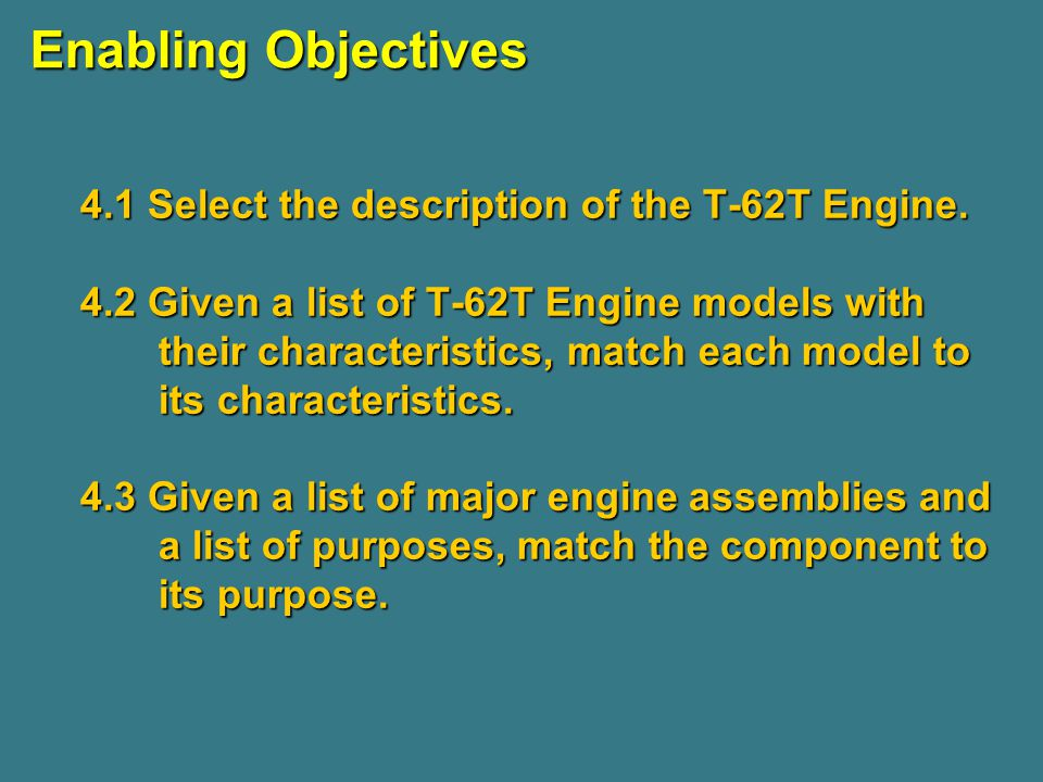 Enabling Objectives 4.1 Select the description of the T-62T Engine.