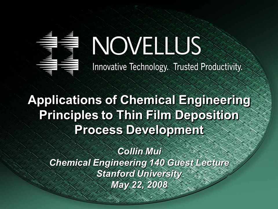 Applications of Chemical Engineering Principles to Thin Film Deposition Process Development Collin Mui Chemical Engineering 140 Guest Lecture Stanford University May 22, 2008