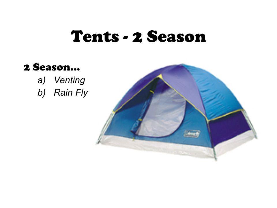 2 Season… a)Venting b)Rain Fly Tents - 2 Season