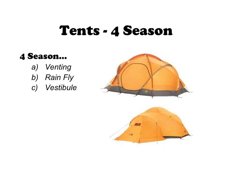 4 Season… a)Venting b)Rain Fly c)Vestibule Tents - 4 Season