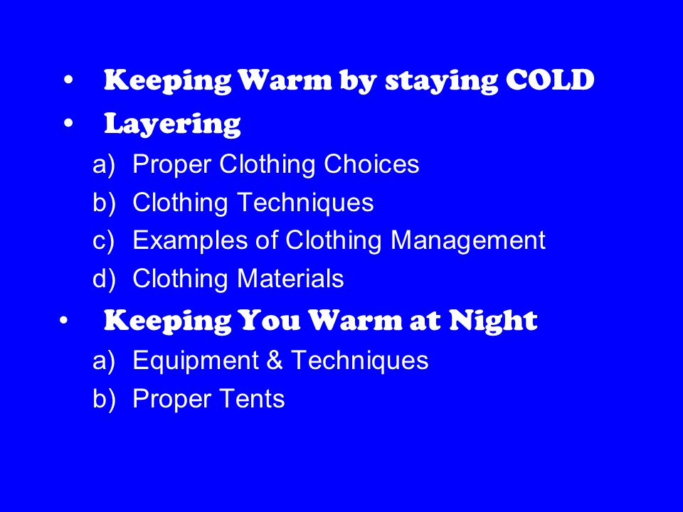 Sleeping Bags a)Construction b)Types c)Materials d)Care & Storage e)Do's & Don'ts Tents a)2,3 & 4 Season Designs b)Tips