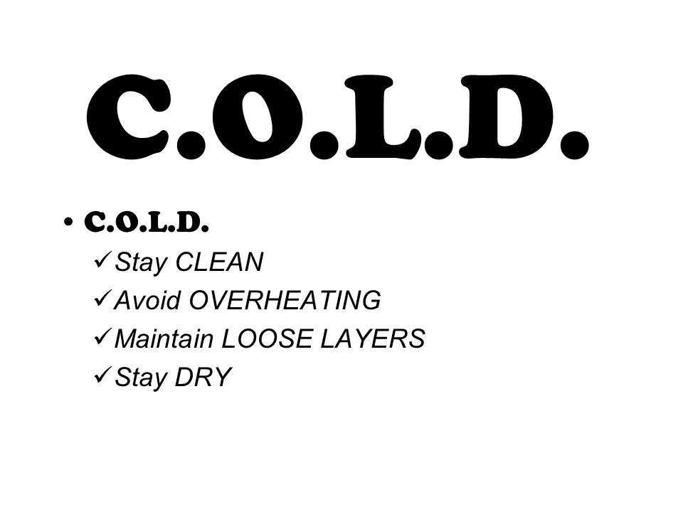 C.O.L.D. Stay CLEAN Avoid OVERHEATING Maintain LOOSE LAYERS Stay DRY