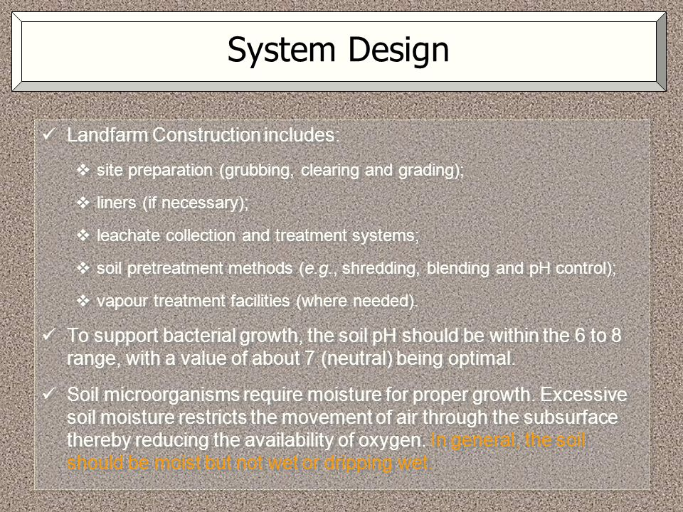 System Design Landfarm Construction includes:  site preparation (grubbing, clearing and grading);  liners (if necessary);  leachate collection and