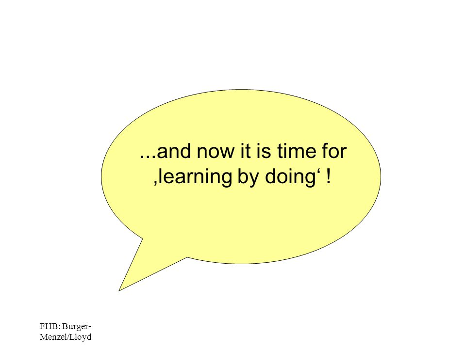 FHB: Burger- Menzel/Lloyd...and now it is time for 'learning by doing' !