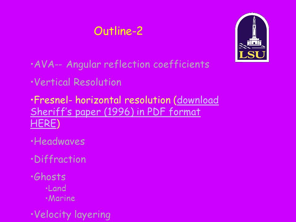 Outline-2 AVA-- Angular reflection coefficients Vertical Resolution Fresnel- horizontal resolution (download Sheriff's paper (1996) in PDF format HERE