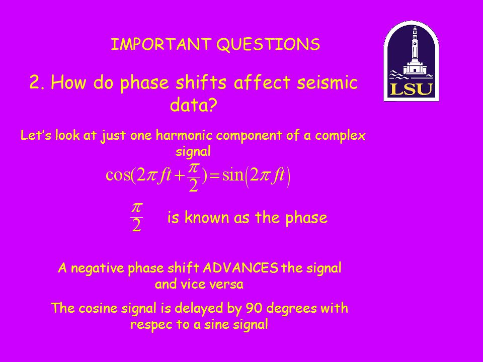 2. How do phase shifts affect seismic data? IMPORTANT QUESTIONS is known as the phase A negative phase shift ADVANCES the signal and vice versa The co