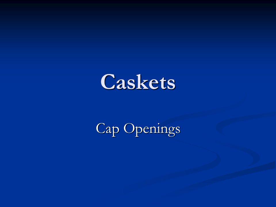 Caskets Cap Openings
