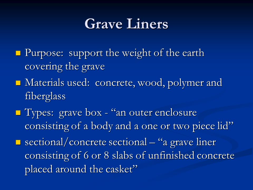 Grave Liners Purpose: support the weight of the earth covering the grave Purpose: support the weight of the earth covering the grave Materials used: c