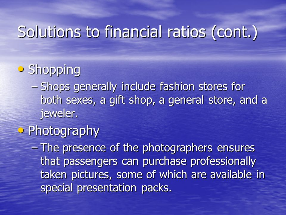 Solutions to financial ratios (cont.) Shopping Shopping –Shops generally include fashion stores for both sexes, a gift shop, a general store, and a je