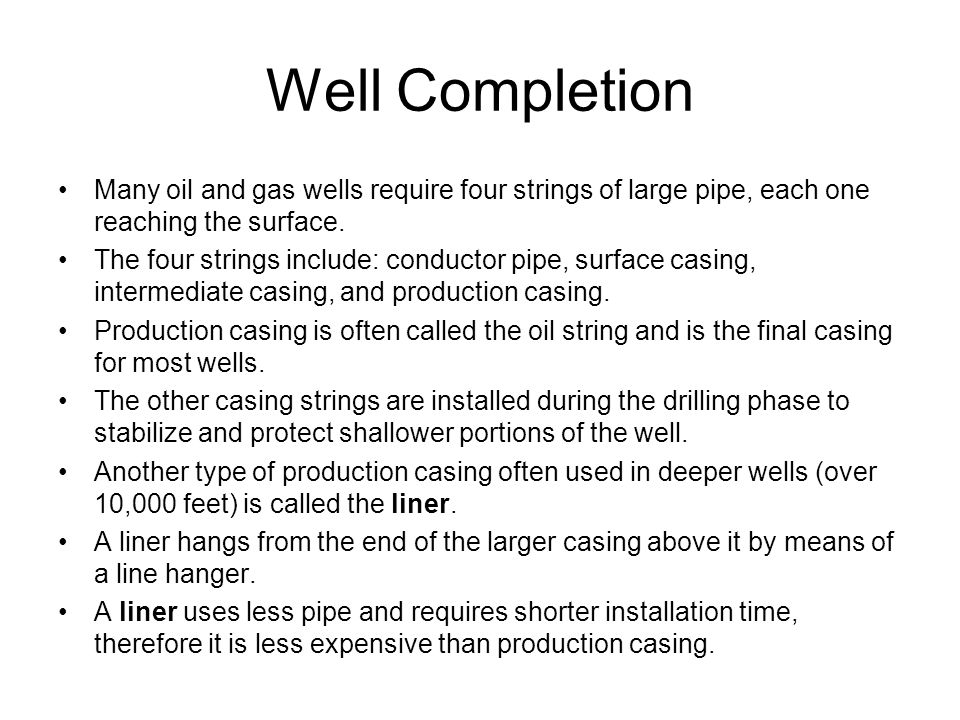 Completion Types Onshore, it is common to use a completion rig that is smaller and less expensive than the larger drilling rig used to drill the hole and install the casing.