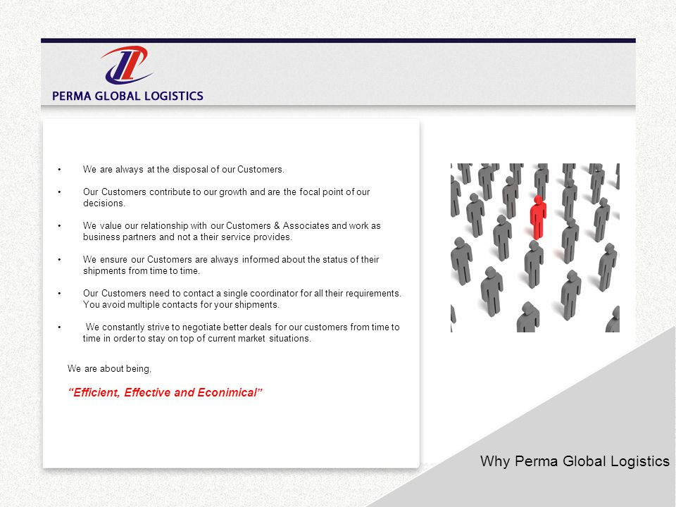 Why Perma Global Logistics We are always at the disposal of our Customers. Our Customers contribute to our growth and are the focal point of our decis