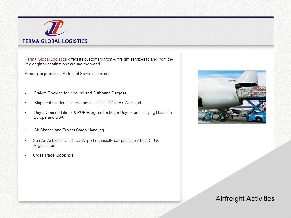 Airfreight Activities Perma Global Logistics offers its customers from Airfreight services to and from the key origins / destinations around the world