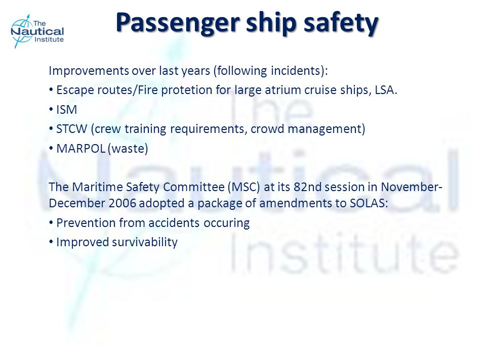 Improvements over last years (following incidents): Escape routes/Fire protetion for large atrium cruise ships, LSA.