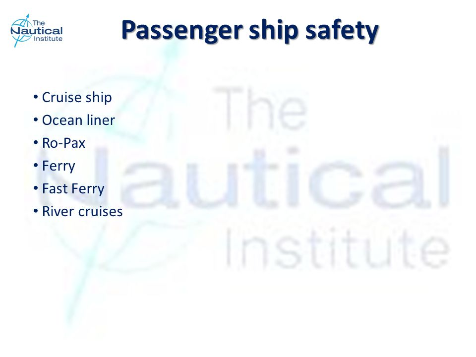 Cruise ship Ocean liner Ro-Pax Ferry Fast Ferry River cruises Passenger ship safety