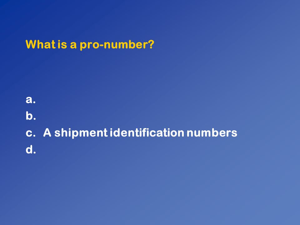 What is a pro-number? a. b. c.A shipment identification numbers d.