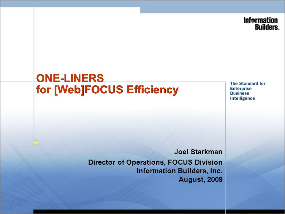 1 ONE-LINERS for [Web]FOCUS Efficiency Joel Starkman Director of Operations, FOCUS Division Information Builders, Inc. August, 2009 When Printing Hand